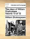 The Plays of William Shakspeare, William Shakespeare, 1170419305