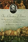 The Librettist of Venice: The Remarkable Life of Lorenzo da Ponte Mozart's Poet, Casanova's Friend, and Italian Opera's by Rodney Bolt front cover