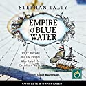 Empire of Blue Water: Henry Morgan and the Pirates Who Ruled the Carribean Waves Audiobook by Stephan Talty Narrated by David Bauckham