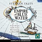 Empire of Blue Water: Henry Morgan and the Pirates Who Ruled the Carribean Waves | Stephan Talty