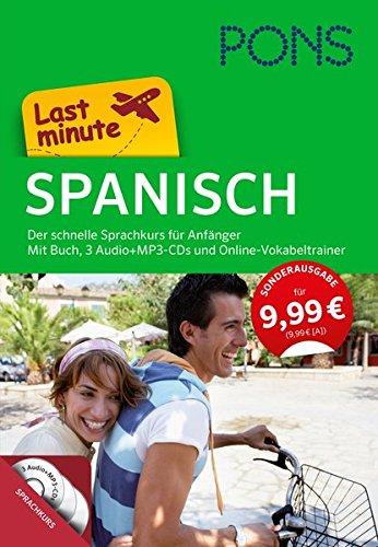 PONS Last minute Sprachkurs Spanisch: Die schnelle Vorbereitung auf den Urlaub. Für Anfänger. Mit Buch, 3 Audio+MP3-CDs und Online-Vokabeln