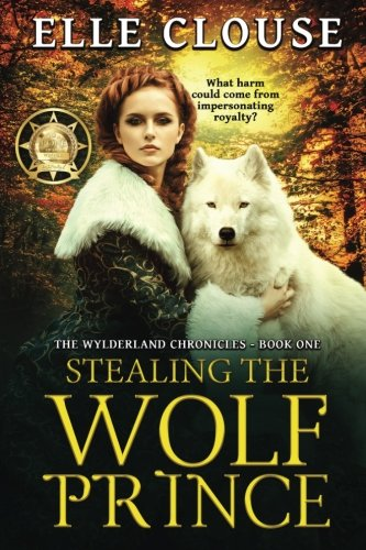 Stealing the Wolf Prince (Wylderland Chronicles) (Volume 1)