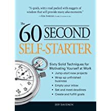 60 Second Self-Starter: Sixty Solid Techniques to get motivated, get organized, and get going in the workplace.