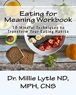 Eating for Meaning Workbook 18 Self,Reflection Exercises to Transform Your  Relationship to Food + Recipes
