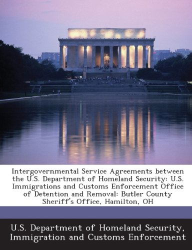 Intergovernmental Service Agreements between the U.S. Department of Homeland Security: U.S. Immigrations and Customs Enforcement Office of Detention ... Butler County Sheriff's Office, Hamilton, OH