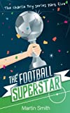 The Football Superstar: Football book for kids 7-13: Volume 5 (The Charlie Fry Series)