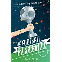 The Football Superstar: Football book for kids 7-13 (The Charlie Fry Series, Band 5)