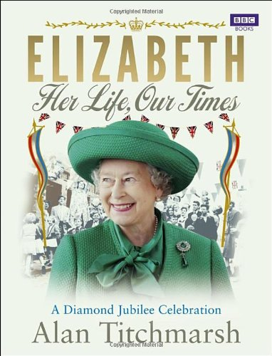 Elizabeth: Her Life, Our Times: A Diamond Jubilee Celebration pdf