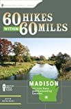 60 Hikes Within 60 Miles: Madison: Including Dane