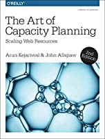 The Art of Capacity Planning: Scaling Web Resources in the Cloud, 2nd Edition Front Cover