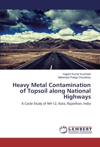 Heavy Metal Contamination of Topsoil along National Highways: A Caste Study of NH-12, Kota, Rajasthan, India pdf epub