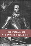 The Poems of Sir Walter Raleigh : Collected and Authenticated with Those of Sir Henry Wotton and Other Courtly Poets from 1540 To 1650, Raleigh, Walter and Queen Elizabeth I, 1603550658