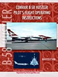 Convair B-58 Hustler Pilot's Flight Operating Instructions, United States Air Force, 0981652654