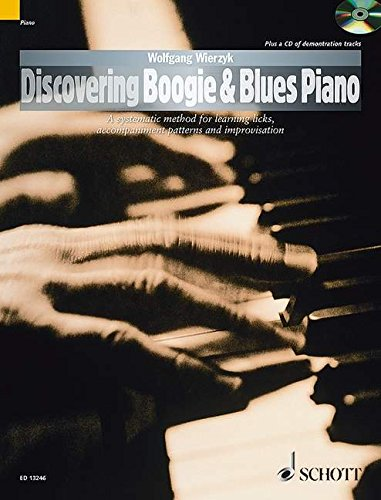 Discovering Boogie & Blues Piano: A Systematic Method for Learning Licks, Accompaniment Patterns and Improvisation (The Schott Pop Styles (Blues Licks Piano)