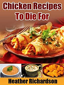 Chicken Recipes To Die For by [Richardson, Heather]