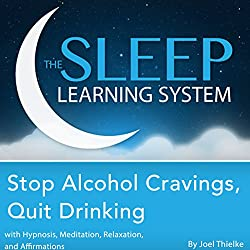 Stop Alcohol Cravings, Quit Drinking with Hypnosis, Meditation, Relaxation, and Affirmations