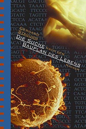 Die Suche nach dem Bauplan des Lebens. Evolutionstheorien, Gentechnik, Gehirnforschung.