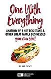 img - for One With Everything: Anatomy of a Hot Dog Stand and Other Great Family Businesses You Can Start book / textbook / text book
