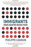 Immigrants: Your Country Needs Them by Legrain, Philippe (2014) Paperback