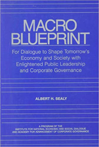 Macro blueprint for dialogue to shape tomorrows economy and macro blueprint for dialogue to shape tomorrows economy and society with enlightened public leadership and corporate governance albert h sealy malvernweather Gallery