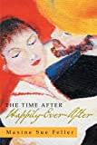 The Time after Happily-Ever-After, Maxine Sue Feller, 1479733962