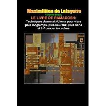 Troisième Edition. LE LIVRE DE RAMADOSH : Techniques Anunnaki-Ulema pour vivre plus longtemps, plus heureux, plus riche et influencer les autres (French Edition)