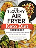 "The ""I Love My Air Fryer"" Keto Diet Recipe Book: From Veggie Frittata to Classic Mini Meatloaf, 175 Fat-Burning Keto Recipes (""I Love My"" Series)"