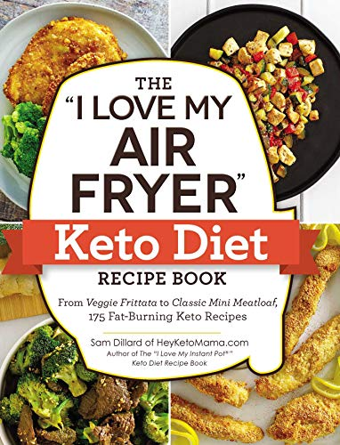 "The ""I Love My Air Fryer"" Keto Diet Recipe Book: From Veggie Frittata to Classic Mini Meatloaf, 175 Fat-Burning Keto Recipes (""I Love My"" Series) 1"