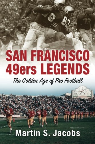 San Francisco 49ers Legends: The Golden Age of Pro Football