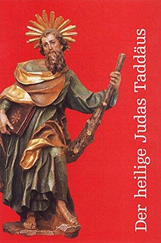 Der heilige Judas Taddäus: Leben - Gebete - Novene