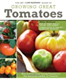 You Bet Your Garden Guide to Growing Great Tomatoes: How to Grow Great-Tasting Tomatoes in Any Backyard, Garden, or Container