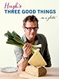 Hugh's Three Good Things, Hugh Fearnley-Whittingstall, 1408828588