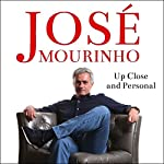 José Mourinho: Up Close & Personal | Robert Beasley