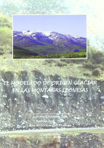 El modelado de origen glaciar en las montañas leonesas por Redondo Vega, J.Maria,Vv.Aa.
