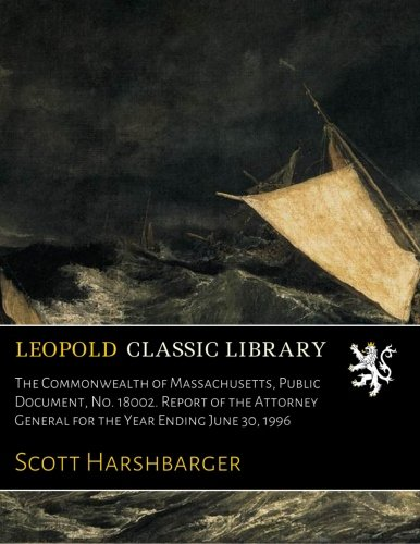 Download The Commonwealth of Massachusetts, Public Document, No. 18002. Report of the Attorney General for the Year Ending June 30, 1996 ebook