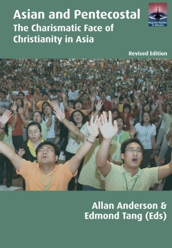 Asian and Pentecostal: The Charismatic Face of Christianity in Asia, Second Edition (Regnum Studies in Mission) ebook