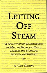 Letting Off Steam: A Collection of Commentaries on Matters Great and Small, Complex and Mundane, Serious and Frivolous
