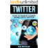 Twitter: How To Market & Make Money With Twitter (Online Sales Strategies For Making Money & Gaining Followers) (Twitter, Marketing, Social Media Marketing, ... Marketing, Sales, Marketing Strategy)