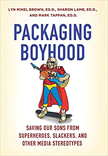 Packaging Boyhood: Saving Our Sons from Superheroes ...