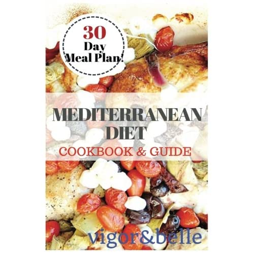 Mediterranean Diet: Cookbook & Guide: 30 DAY MEAL PLAN, 90+ recipes for Breakfast, Lunch and Dinner!