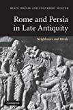 Rome and Persia in Late Antiquity : Neighbours and Rivals, Dignas, Beate and Winter, Engelbert, 0521614074