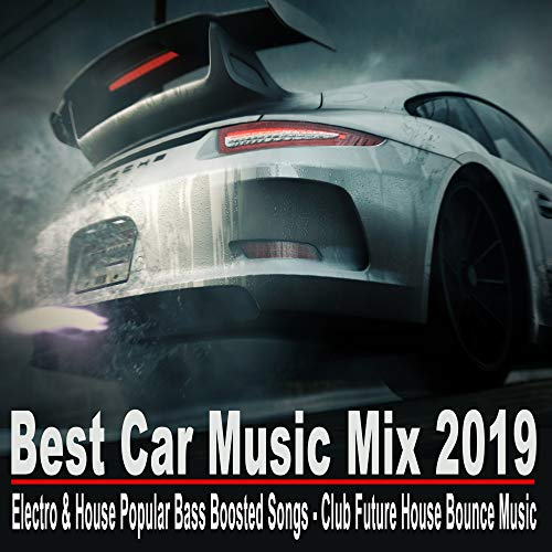 Best Car Music Mix 2019 (Electro & House Popular Bass Boosted Songs - Club Future House Bounce Music) (Best Electro And House 2019)