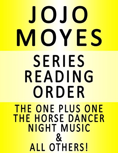 JOJO MOYES - SERIES READING ORDER (SERIES LIST) - IN ORDER: GIRL YOU LEFT BEHIND, ME BEFORE YOU, THE ONE PLUS ONE, THE LAST LETTER FROM YOUR LOVER, THE HORSE DANCER & MANY MORE!