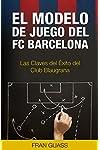 https://libros.plus/futbol-el-modelo-de-juego-del-fc-barcelona-las-claves-del-exito-del-club-blaugrana/