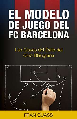 El Modelo de Juego del FC Barcelona: Las Claves del Éxito del Club Blaugrana (