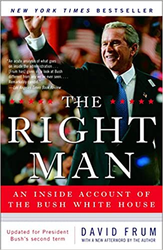An Inside Account of the Bush White House The Right Man