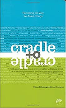 Cradle to Cradle: Remaking the Way We Make Things by [McDonough, William, Braungart, Michael]