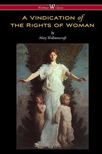 A Vindication of the Rights of Woman (Wisehouse Classics - Original 1792 Edition)