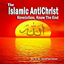 The Islamic Antichrist: Revelation, Know the End Audiobook by Dr. C K Quarterman Narrated by Lynn Benson