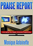 img - for Praise Report: Interrupting Your Regular Scheduled Programming book / textbook / text book